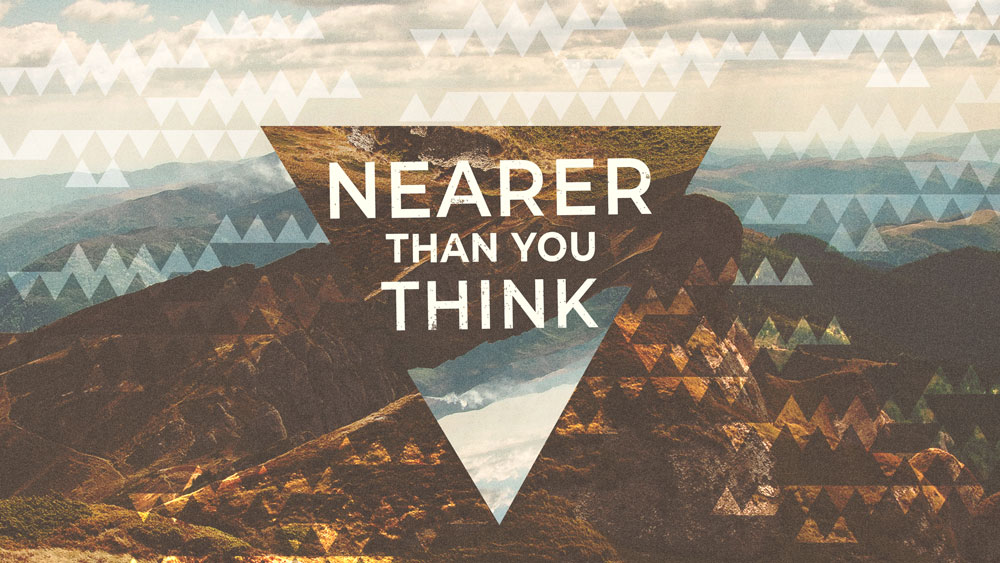 Nearer Than You Think
